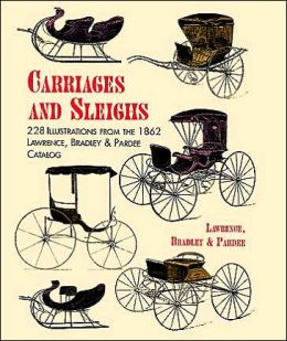 Carriages and Sleighs: 200 Illustrations from the 1862 Lawrence, Bradley & Pardee Catalog