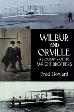 Wilbur and Orville; A Biography of the Wright Brothers
