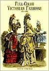 Full-Color Victorian Fashions; 1870-1893