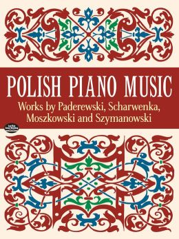 Polish Piano Music: Works by Paderewski, Scharwenka, Moszkowski and Szymanowski