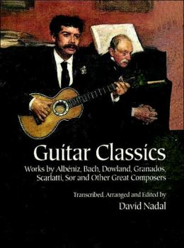 Guitar Classics: Works by Albeniz, Bach, Dowland, Granados, Scarlatti, Sor and Other Great Composers