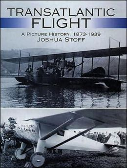 Transatlantic Flight: A Picture History, 1873-1939