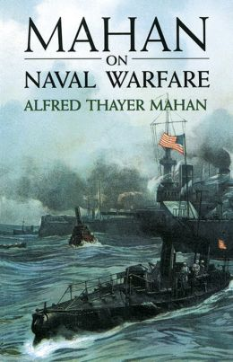 Mahan on Naval Warface: Selections from the Writings of Rear Admiral Alfred T. Mahan
