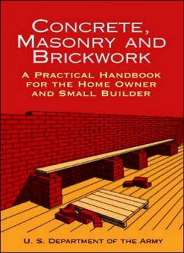 Concrete, Masonry and Brickwork: A Practical Handbook for the Homeowner and Small Builder (Revised 1998 Edition)