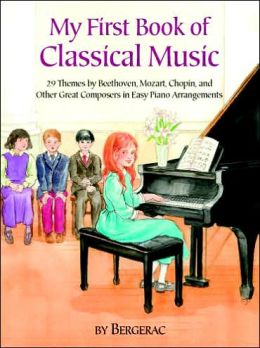 My First Book of Classical Music: 20 Themes by Beethoven, Mozart, Chopin and Other Great Composers