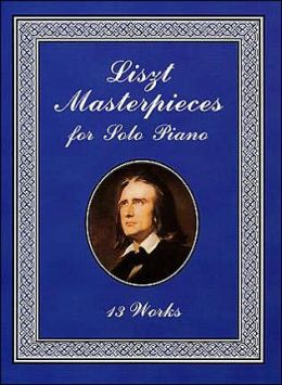 Liszt Masterpieces for Solo Piano: 13 Works