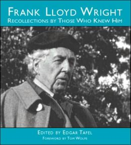 Frank Lloyd Wright: Recollections by Those Who Knew Him