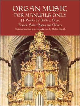 Organ Music for Manuals Only: 33 Works by Berlioz, Bizet, Franck, Saint-Saens and Others