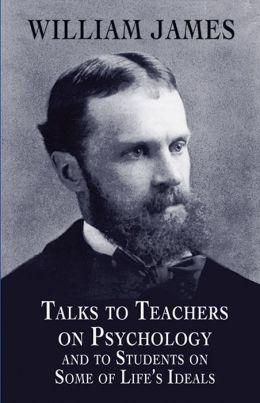 Talks to Teachers on Psychology and to Students on Some of Life's Ideals