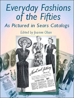 Everyday Fashions of the Fifties: As Pictured in Sears Catalogs