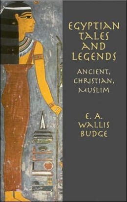 Egyptian Tales and Legends: Pagan, Christian, Muslim