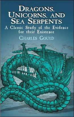 Dragons, Unicorns, and Sea Serpents: A Classic Study of the Evidence for Their Existence