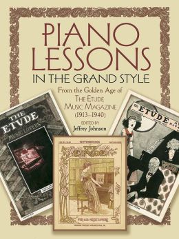 Piano Lessons from Masters of the Grand Style: From the Golden Age of Etude Magazine (1913-1940)