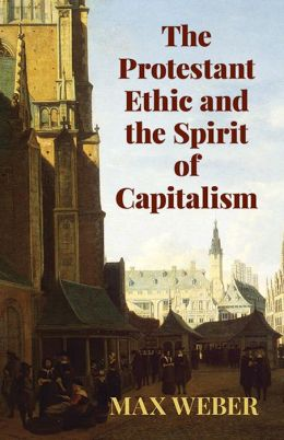 PROTESTANT ETHIC+SPIRIT OF CAPITALISM