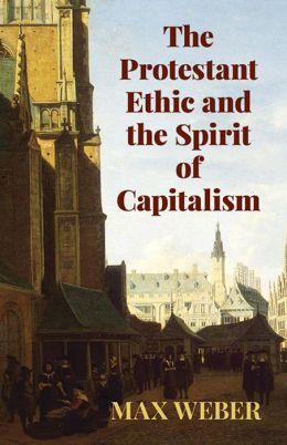 PROTESTANT ETHIC+SPIRIT OF CAPITALISM