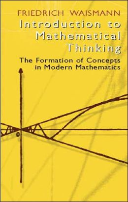 Introduction to Mathematical Thinking: The Formation of Concepts in Modern Mathematics