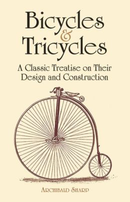 Bicycles and Tricycles: A Classic Treatise on Their Design and Construction