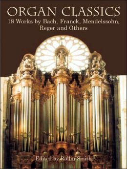 Organ Classics: 18 Works by Bach, Franck, Mendelssohn, Reger and Others