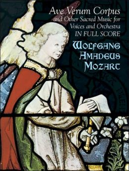 Ave Verum Corpus and Other Sacred Music for Voices and Orchestra in Full Score