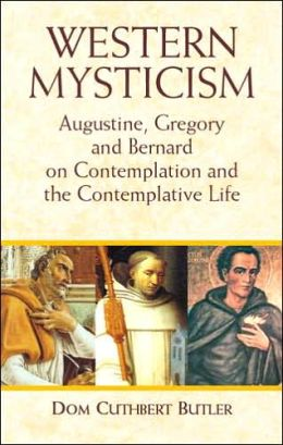 Western Mysticism: Augustine, Gregory and Bernard on Contemplation and the Contemplative Life