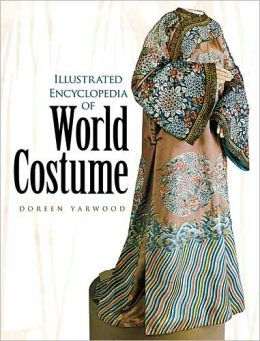Illustrated Encyclopedia of World Costume
