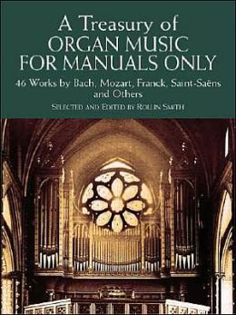 A Treasury of Organ Music for Manuals Only: Series II: XX Works by Bach, Mozart, Franck, Vierne and Others
