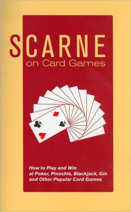Scarne on Card Games: How to Play and Win at Poker, Pinochle, Blackjack, Gin and Other Popular Card Games