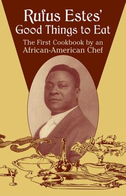 Rufus Estes' Good Things to Eat: The First Cookbook by an African-American Chef (Dover Cookbooks Series)