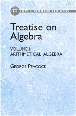 Treatise on Algebra, Volume I: Arithmetical Algebra