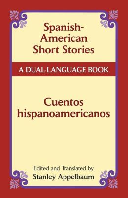 Spanish-American Short Stories / Cuentos Hispanoamericanos: A Dual-Language Book