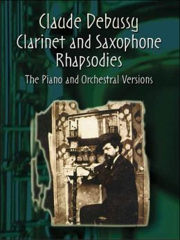 Clarinet and Saxophone Rhapsodies: The Piano and Orchestral Versions in One Volume