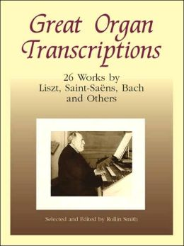 Great Organ Transcriptions: Works by Franck, Liszt, Saint-Saens, Bach and Others