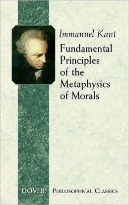 Fundamental Principles of the Metaphysics of Morals (Dover Philosophical Classics Series)