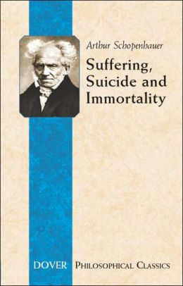 Suffering, Suicide and Immortality: Eight Essays from The Parerga (Philosophical Classics Series)