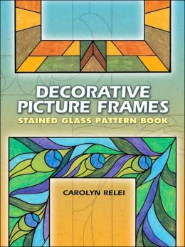 Decorative Picture Frames: Stained Glass Pattern Book