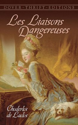 Les Liaisons Dangereuses: Or Letters Collected in a Private Society and Published for the Instruction of Others