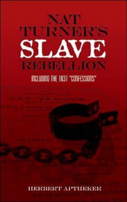 Nat Turner's Slave Rebellion: Including the 1831 Confessions