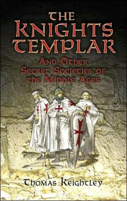 Knights Templar and Other Secret Societies of the Middle Ages
