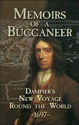 Memoirs of a Buccaneer: Dampier's New Voyage Round the World 1697