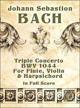 Triple Concerto, BWV 1044, for Flute, Violin and Harpsichord in Full Score