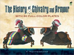 The History of Chivalry and Armour: With 60 Full-Color Plates