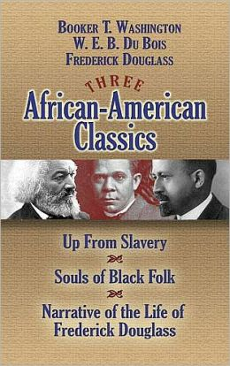 Three African-American Classics: Up from Slavery, The Souls of Black Folk and Narrative of the Life of Frederick Douglass