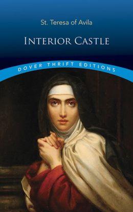 Interior Castle By Saint Teresa Of Avila 9780486461458 Paperback Barnes Noble