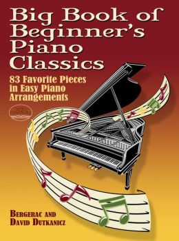 Big Book of Beginners's Piano Classics: 83 Favorite Pieces in Easy Piano Arrangements