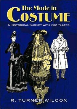 The Mode in Costume: A Historical Survey with 202 Plates