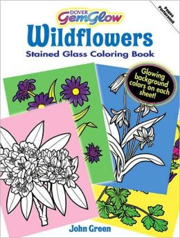 Wildflowers GemGlow Stained Glass Coloring Book By John Green