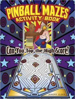 Pinball Mazes Activity Book: Can You Top the High Score?