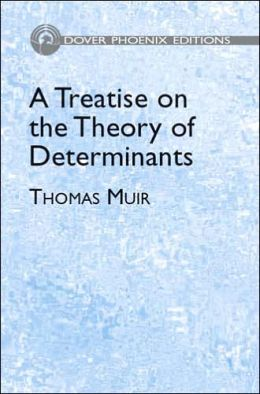 A Treatise on the Theory of Determinants (Dover Phoenix Editions Series)