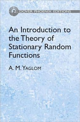 An Introduction to the Theory of Stationary Random Functions (Dover Phoenix Editions Series)