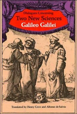Dialogues Concerning Two New Sciences: Galileo Galilei